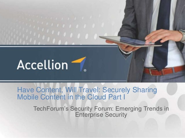 Have Content, Will Travel: Securely SharingMobile Content in the Cloud Part I    TechForum's Security Forum: Emerging Tren...