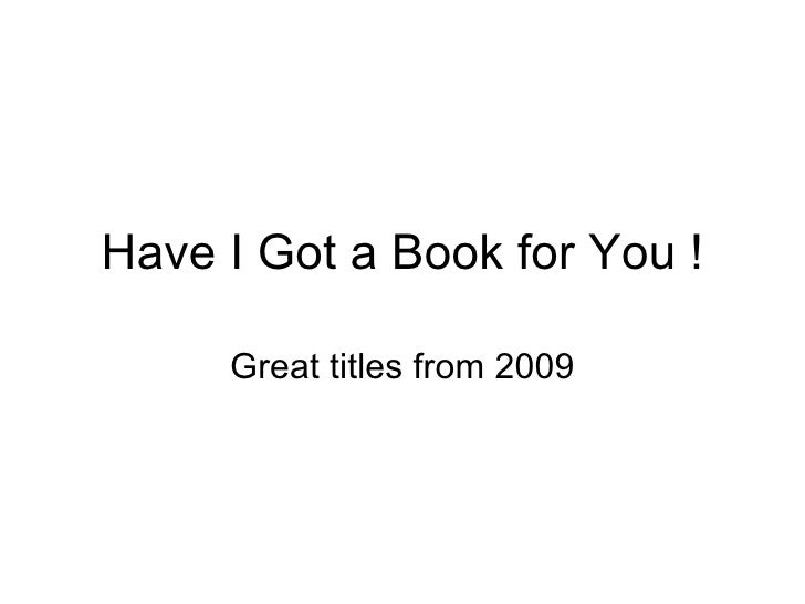 Have I Got a Book for You ! Great titles from 2009