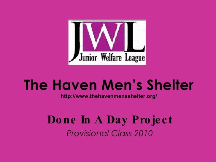The Haven Men's Shelter http://www.thehavenmensshelter.org/ Done In A Day Project Provisional Class 2010