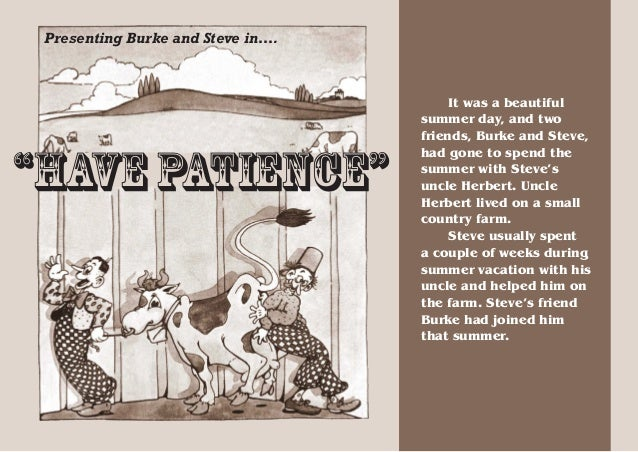 """Presenting Burke and Steve in….  """"Have Patience""""  It was a beautiful summer day, and two friends, Burke and Steve, had gon..."""
