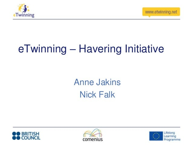 eTwinning – Havering Initiative Anne Jakins Nick Falk