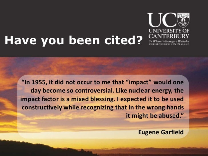 """Have you been cited?   """"In 1955, it did not occur to me that """"impact"""" would one      day become so controversial. Like nuc..."""