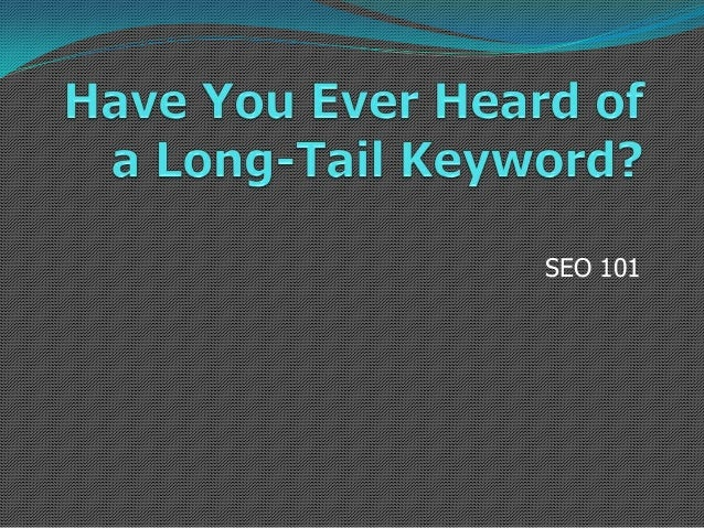 Have You Ever Heard of a Long-Tail Keywords