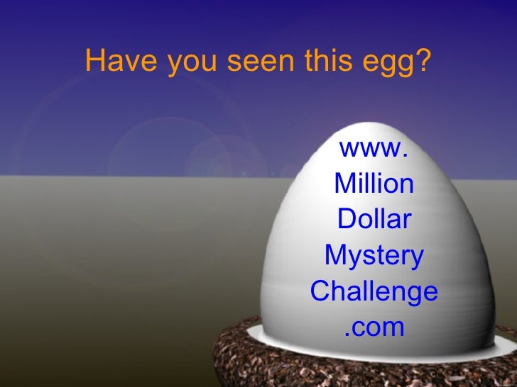 Have you seen this egg? www. Million Dollar Mystery Challenge .com