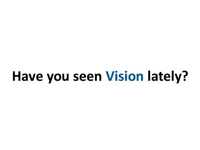 Have you seen Vision lately?