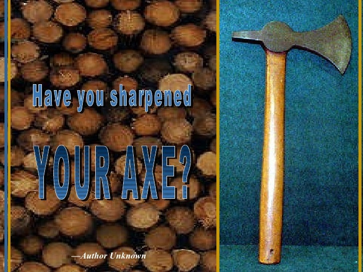 Have You Sharpened Your Axe
