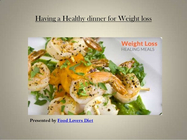 Having a Healthy dinner for Weight lossPresented by Food Lovers Diet