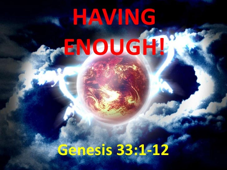 HAVING ENOUGH!   Genesis 33:1-12