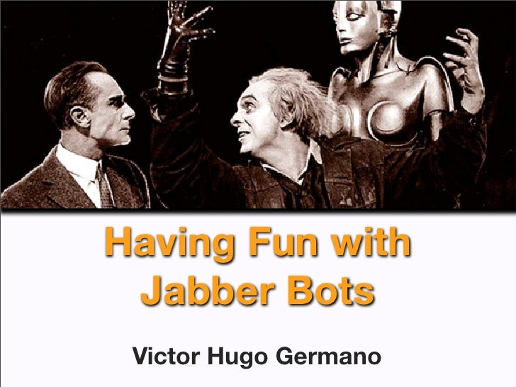 Having Fun with  Jabber Bots  Victor Hugo Germano
