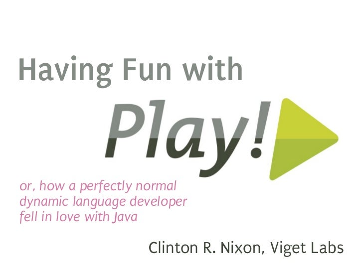 Having Fun withor, how a perfectly normaldynamic language developerfell in love with Java                   Clinton R. Nix...
