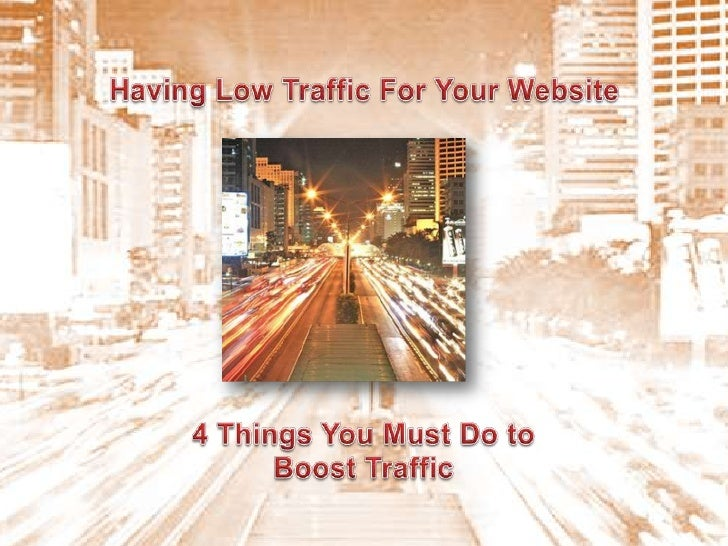 …you need to make sure that youalways generate high traffic toyour website.The main reason of doing so is togenerate consi...