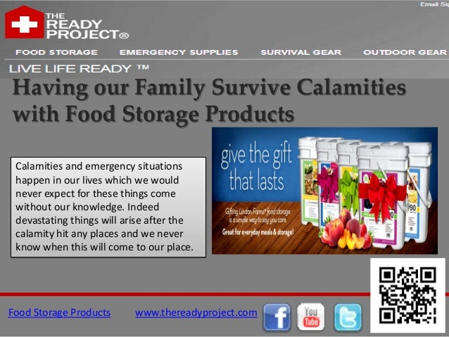 Having our Family Survive Calamitieswith Food Storage Products Calamities and emergency situations happen in our lives whi...
