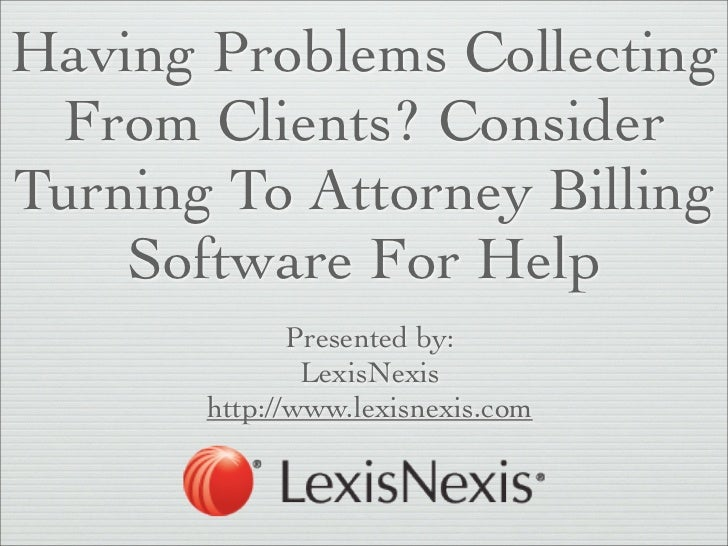 Having Problems Collecting From Clients? ConsiderTurning To Attorney Billing    Software For Help              Presented b...