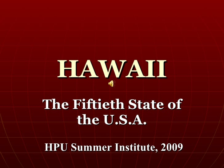 HAWAII The Fiftieth State of     the U.S.A. HPU Summer Institute, 2009