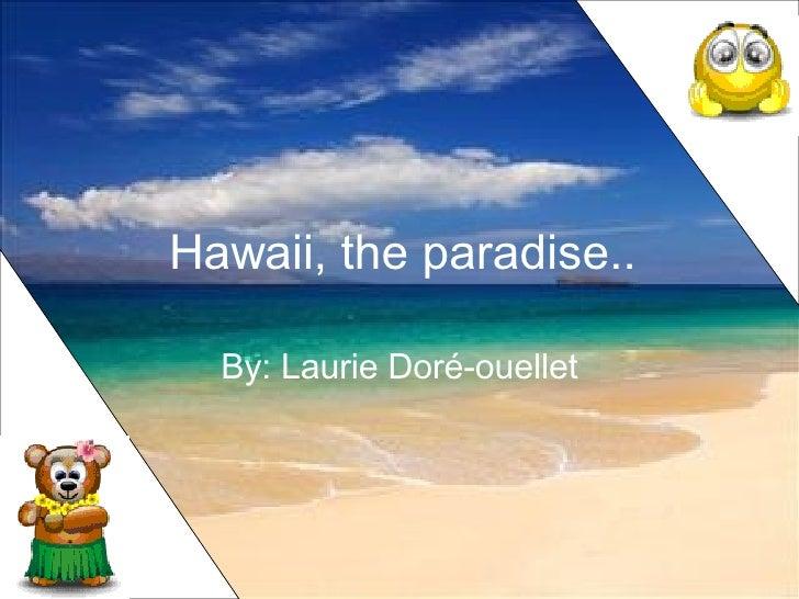 Hawaii, the paradise.. By: Laurie Doré-ouellet