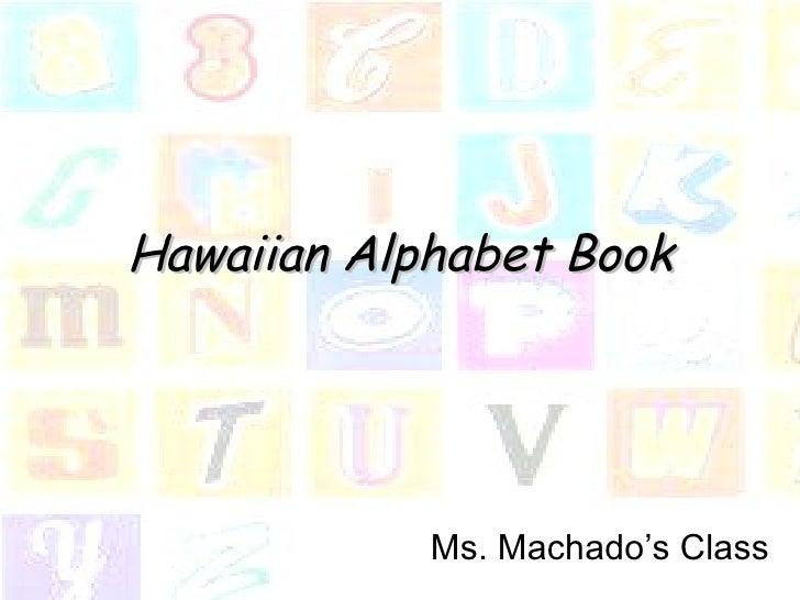 Alphabet Book About Hawaii Ms. Machado's Class