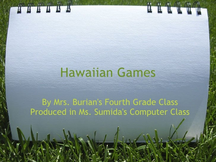 Hawaiian Games By Mrs. Burian's Fourth Grade Class Produced in Ms. Sumida's Computer Class
