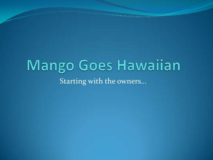 Mango Goes Hawaiian<br />Starting with the owners…<br />