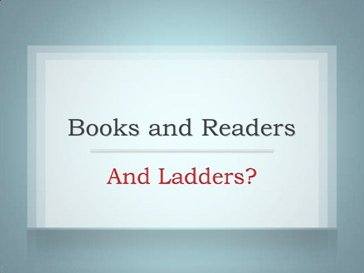 Books and Readers<br />And Ladders?<br />