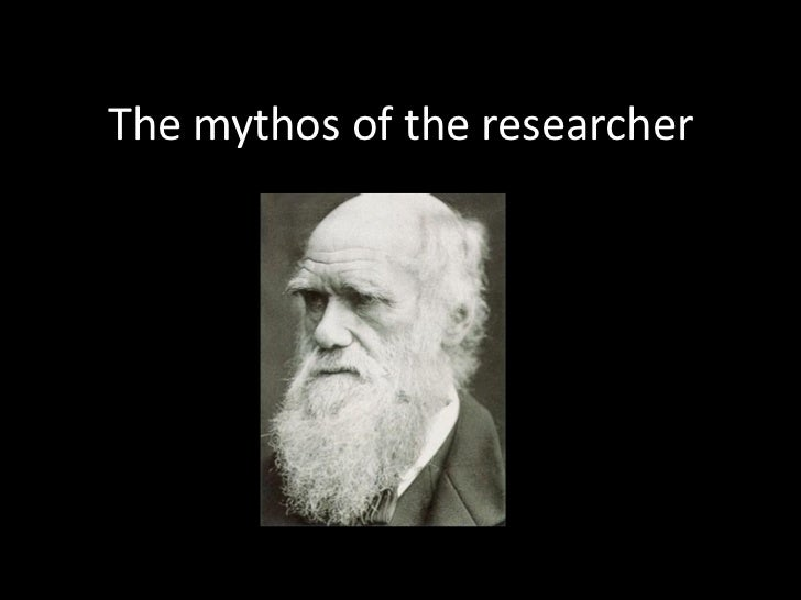 The mythos of the researcher