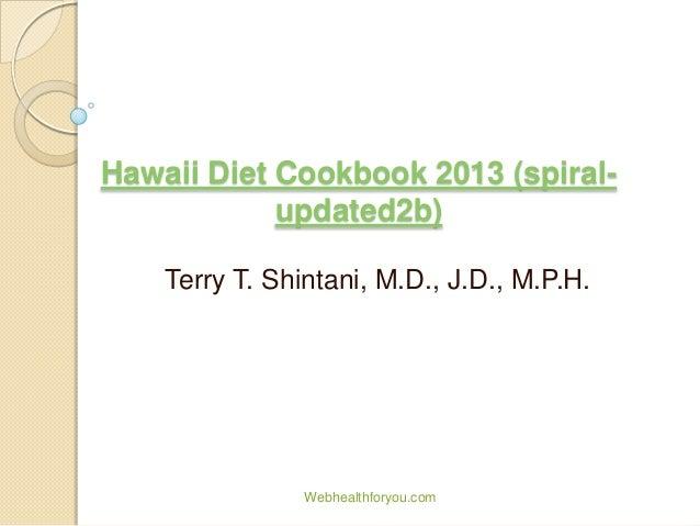Hawaii Diet Cookbook 2013 (spiral- updated2b) Terry T. Shintani, M.D., J.D., M.P.H. Webhealthforyou.com