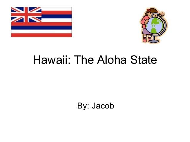 Hawaii: The Aloha StateBy: Jacob
