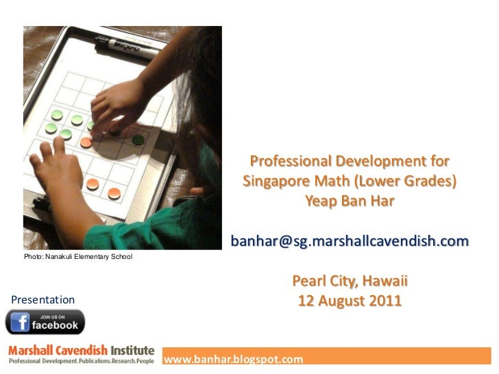 Professional Development for <br />Singapore Math (Lower Grades)<br />Yeap Ban Har<br />banhar@sg.marshallcavendish.com<br...
