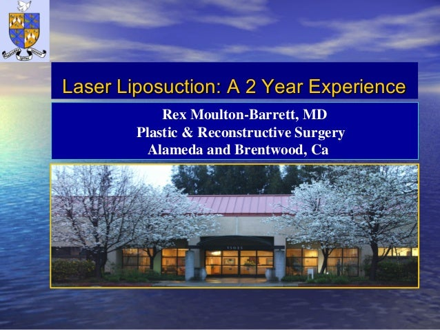 Laser Liposuction: A 2 Year ExperienceLaser Liposuction: A 2 Year Experience Rex Moulton-Barrett, MD Plastic & Reconstruct...