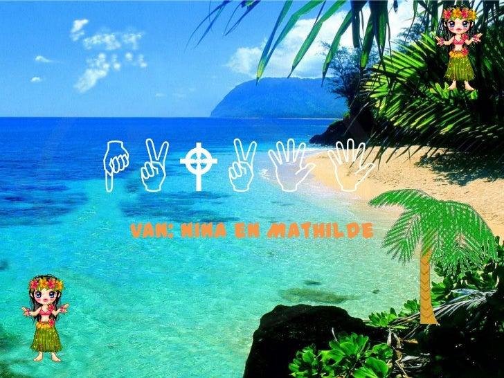 HAWAII<br />Van: Nina en Mathilde<br />