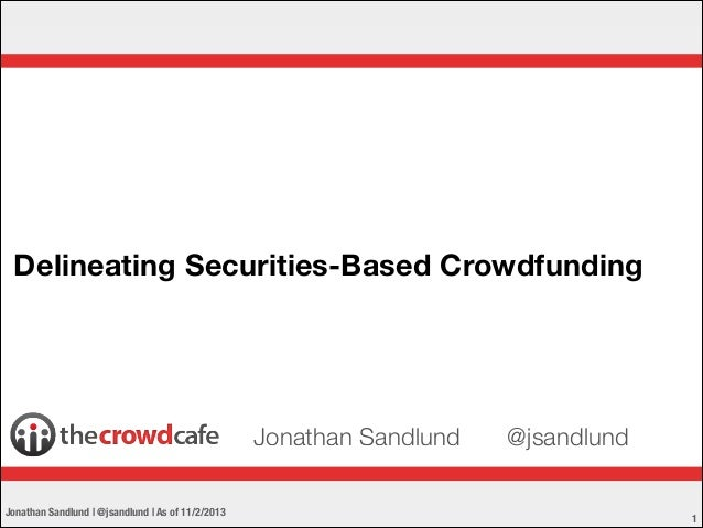 Delineating Securities-Based Crowdfunding  Jonathan Sandlund Jonathan Sandlund | @jsandlund | As of 11/2/2013  @jsandlund ...