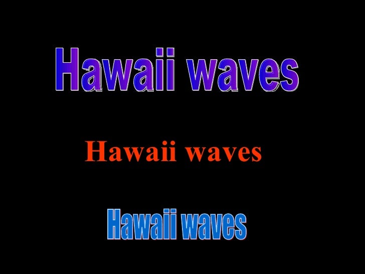 Hawaii waves   Hawaii waves  Hawaii waves