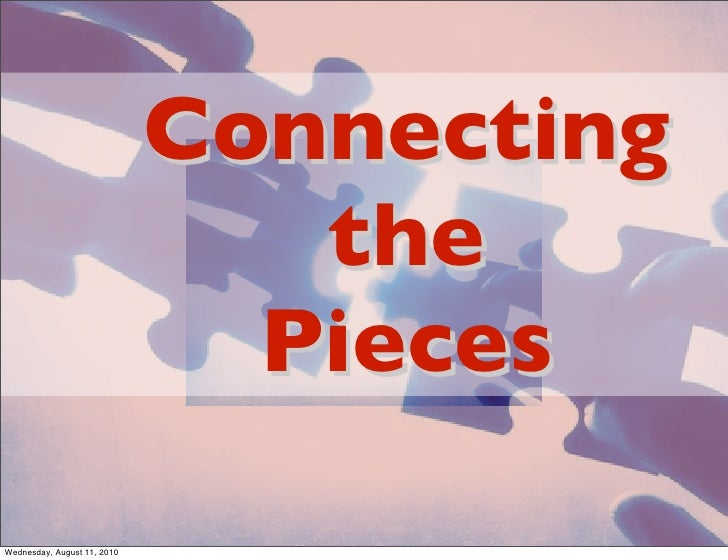 Connecting                                 the                                Pieces  Wednesday, August 11, 2010