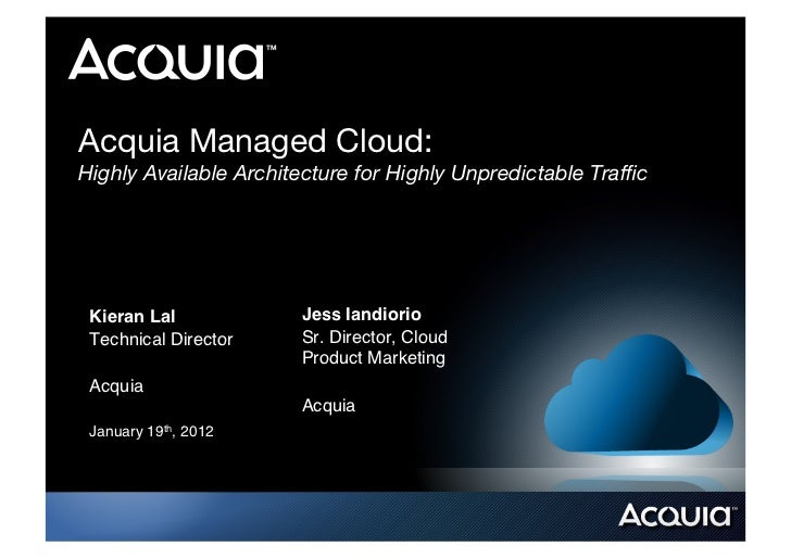 Acquia Managed Cloud:!Highly Available Architecture for Highly Unpredictable Traffic! Kieran Lal!           Jess Iandiorio!...