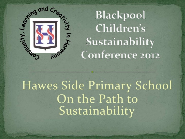 Hawes Side Primary School     On the Path to     Sustainability                  .