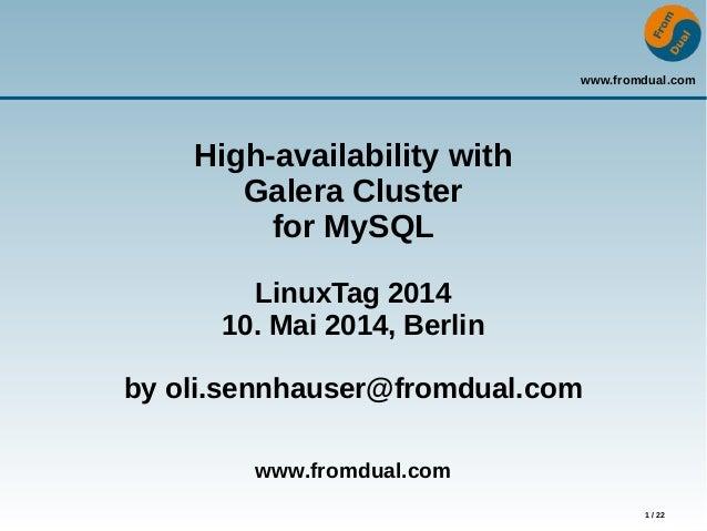 www.fromdual.com 1 / 22 High-availability with Galera Cluster for MySQL LinuxTag 2014 10. Mai 2014, Berlin by oli.sennhaus...
