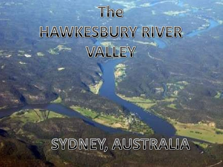 The<br />HAWKESBURY RIVER<br />VALLEY<br />SYDNEY, AUSTRALIA<br />