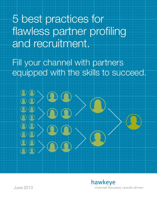 June 2013 5 best practices for flawless partner profiling and recruitment. Fill your channel with partners equipped with t...