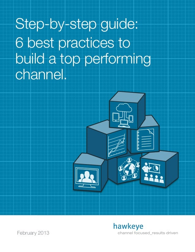 February 2013 Step-by-step guide: 6 best practices to build a top performing channel.