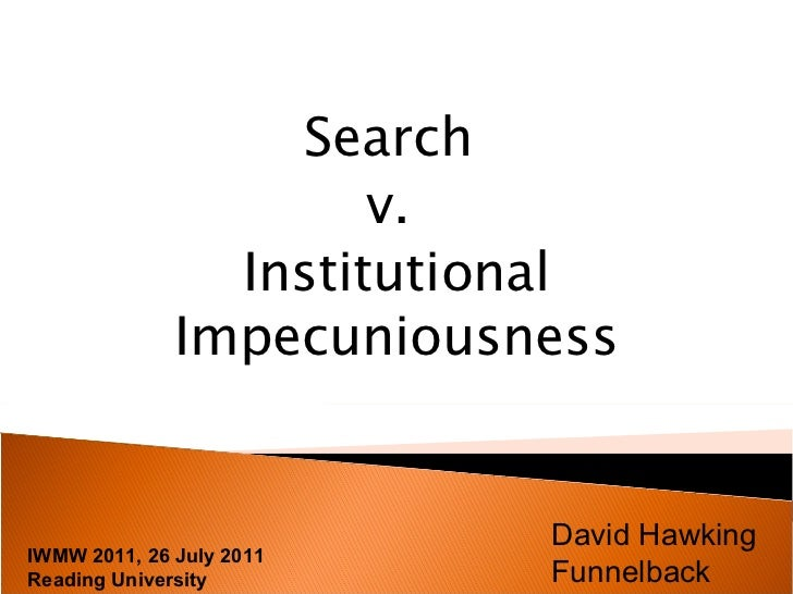 IWMW 2011, 26 July 2011 Reading University Search  v.  Institutional Impecuniousness David Hawking Funnelback