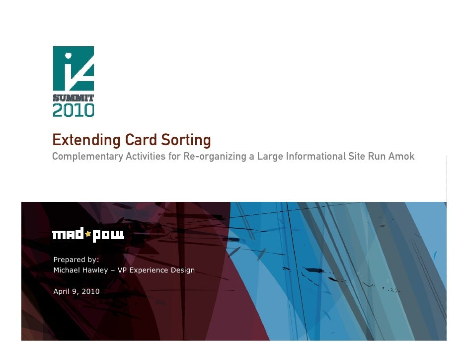 Extending Card Sorting Complementary Activities for Re-organizing a Large Informational Site Run Amok     Prepared by: Mic...
