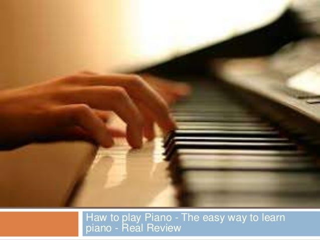 Haw to play piano - the easy way to learn piano - REAL review