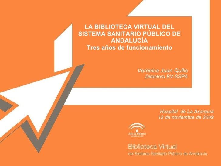 LA BIBLIOTECA VIRTUAL DEL SISTEMA SANITARIO PÚBLICO DE ANDALUCÍA Tres años de funcionamiento Verónica Juan Quilis Director...