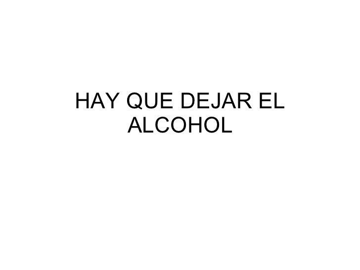 HAY QUE DEJAR EL ALCOHOL