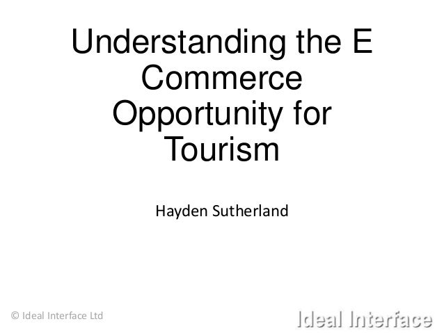 Understanding the E Commerce Opportunity for Tourism Hayden Sutherland  © Ideal Interface Ltd