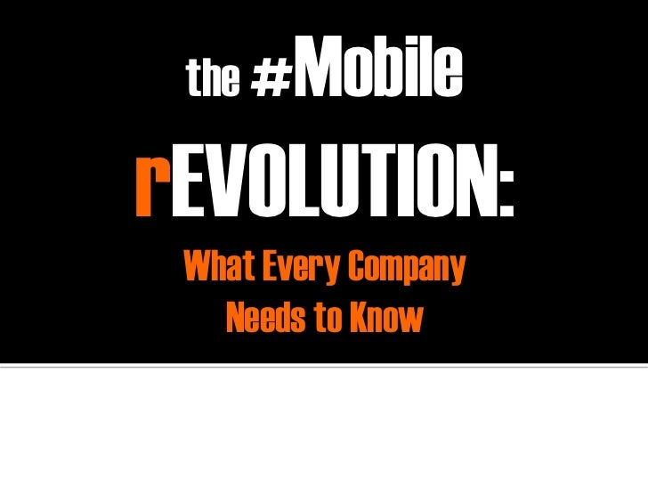 the #        Mobile         rEVOLUTION:               What Every Company                 Needs to Know                    ...