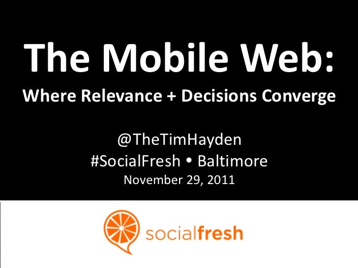 The Mobile Web:Where Relevance + Decisions Converge          @TheTimHayden       #SocialFresh  Baltimore           Novemb...