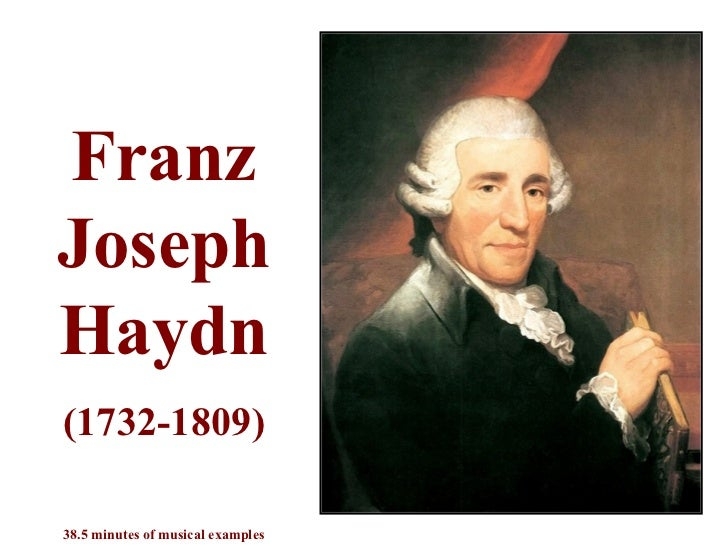 FranzJosephHaydn(1732-1809)38.5 minutes of musical examples