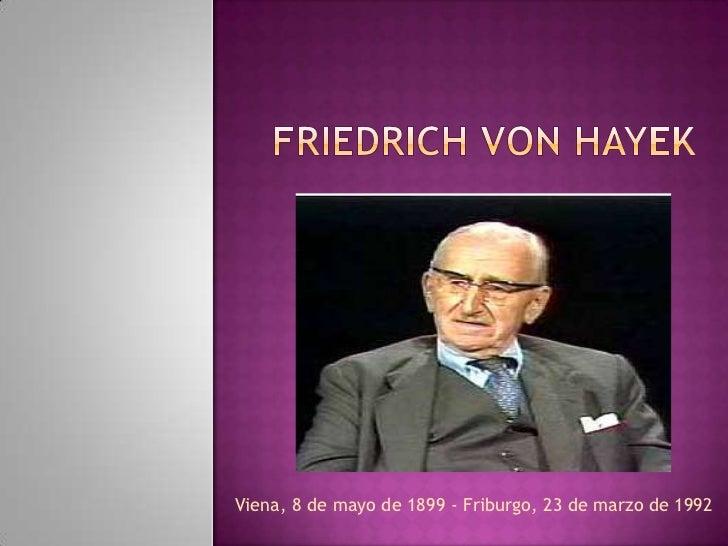 Friedrich von Hayek <br />Viena, 8 de mayo de 1899 - Friburgo, 23 de marzo de 1992<br />