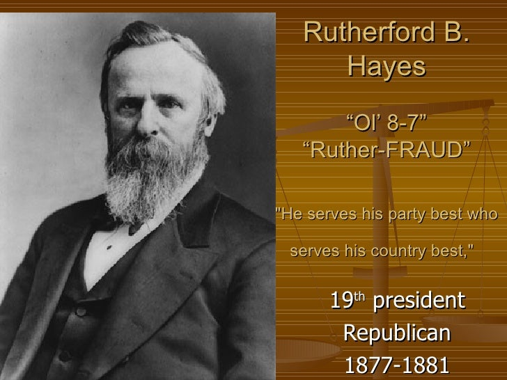 """Rutherford B. Hayes """"Ol' 8-7"""" """"Ruther-FRAUD"""" """"He serves his party best who serves his country best,""""   19 th  pr..."""