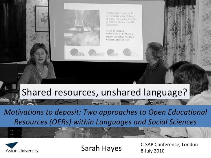 Motivations to deposit: Two approaches to Open Educational Resources (OERs) within Languages and Social Sciences Sarah Hay...
